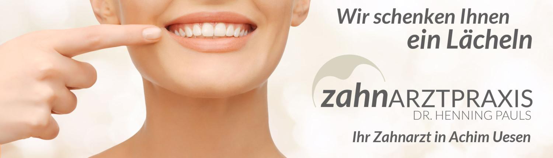 Wir schenken Ihnen ein Lächeln - Zahnarzt Dr. Henning Pauls in Achim Uesen